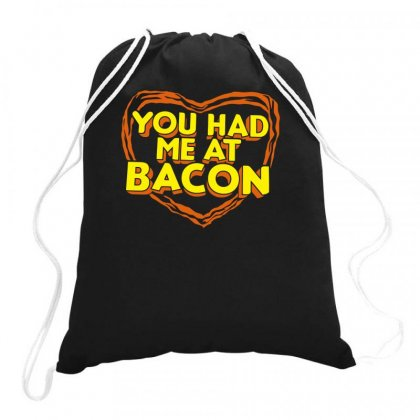 You Had Me At Bacon Drawstring Bags Designed By Farrel T-shirt