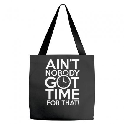 Aint Nobody Got Time For That Tote Bags Designed By Farrel T-shirt