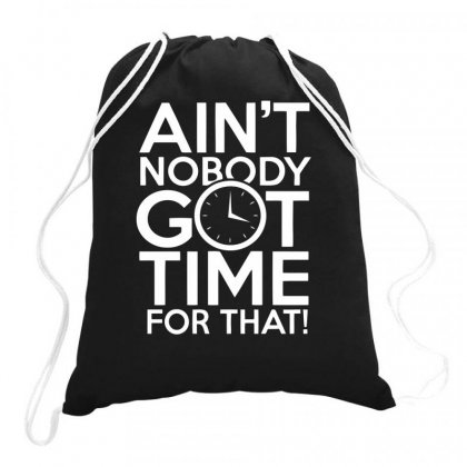 Aint Nobody Got Time For That Drawstring Bags Designed By Farrel T-shirt