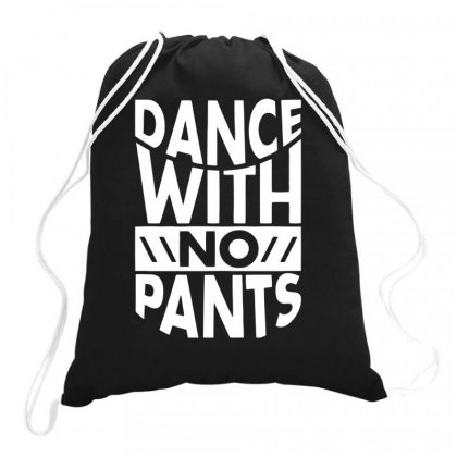 Dance With No Pants Drawstring Bags Designed By Farrel T-shirt