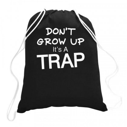 Don't Grow Up It's A Trap Drawstring Bags Designed By Farrel T-shirt