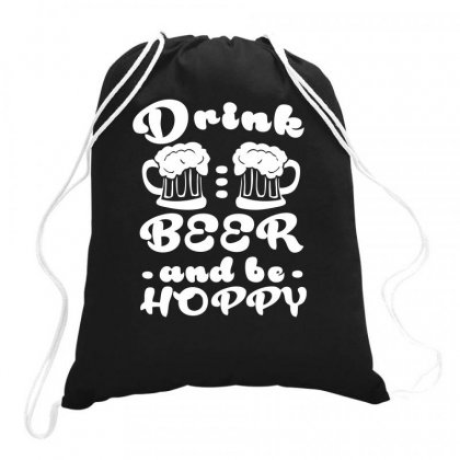 Drink Beer And Be Hoppy Drawstring Bags Designed By Farrel T-shirt