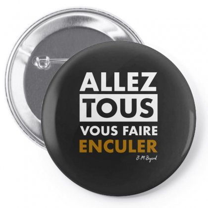 Allez Tous Vous Faire Enculer Pin-back Button Designed By Butterfly99
