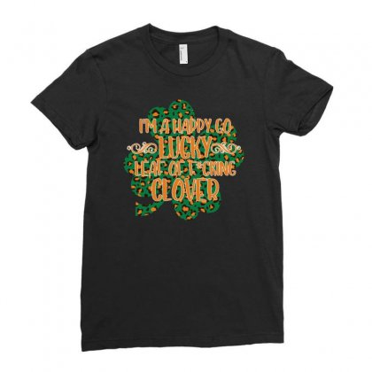 I'm A Happy Go Lucky Leaf Of Fucking Clover Ladies Fitted T-shirt Designed By Sengul