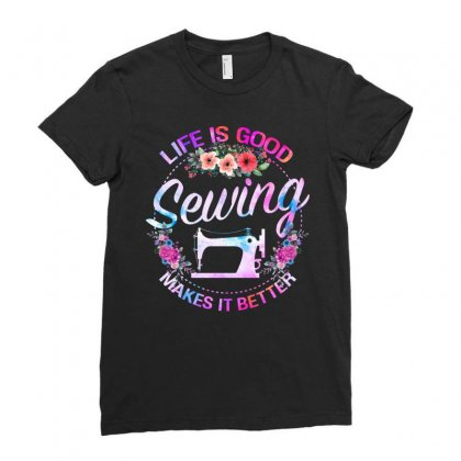 Life Is Good Sewing Makes It Better Ladies Fitted T-shirt Designed By Sengul