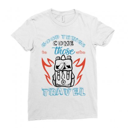 Good Things Come Those To Who Travel For Light Ladies Fitted T-shirt Designed By Gurkan