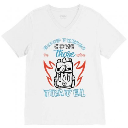 Good Things Come Those To Who Travel For Light V-neck Tee Designed By Gurkan