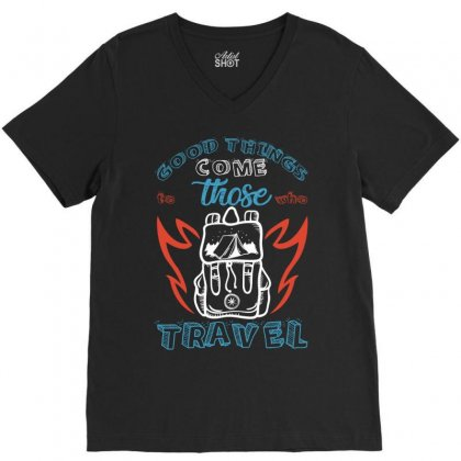Good Things Come Those To Who Travel For Dark V-neck Tee Designed By Gurkan