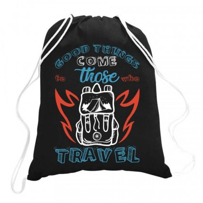 Good Things Come Those To Who Travel For Dark Drawstring Bags Designed By Gurkan