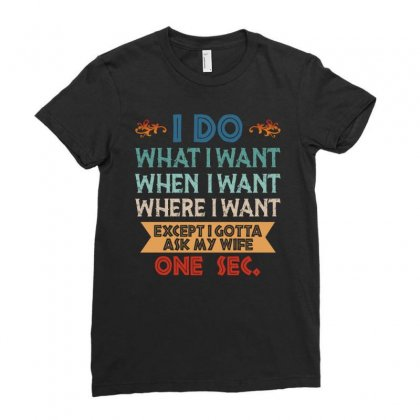 Except I Gotta Ask My Wife One Sec Ladies Fitted T-shirt Designed By Sengul