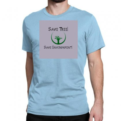 Save Tree Save Environment Classic T-shirt Designed By Bijay30