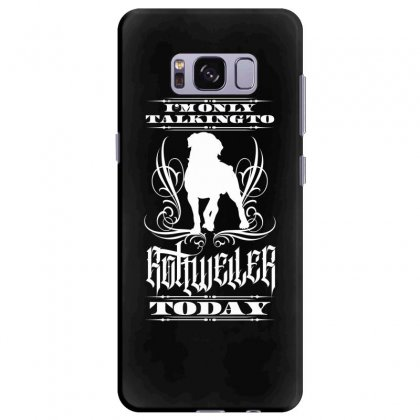 I'm Only Talking To My Rottweiler Today Samsung Galaxy S8 Plus Case Designed By Tiococacola