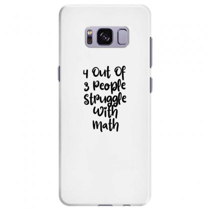 4 Out Of 3 People Struggle With Math Samsung Galaxy S8 Plus Case Designed By Thebestisback