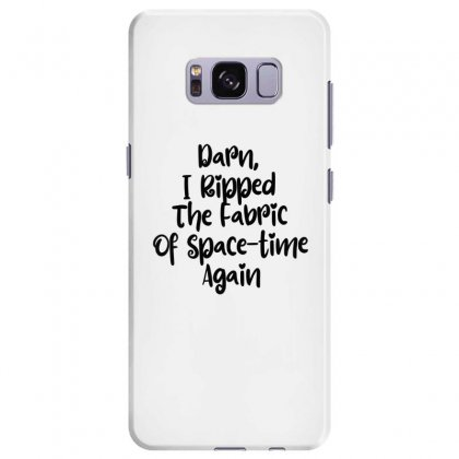 Darn, I Ripped The Fabric Of Space Time Again Samsung Galaxy S8 Plus Case Designed By Thebestisback