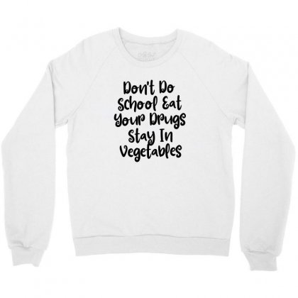 Don't Do School Eat Your Drugs Stay In Vegetables Crewneck Sweatshirt Designed By Thebestisback