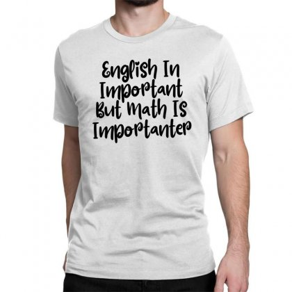 English In Important But Math Is Importanter Classic T-shirt Designed By Thebestisback