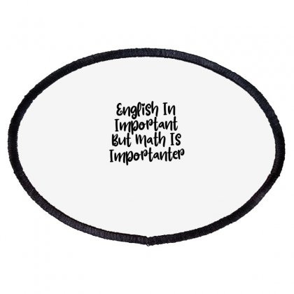 English In Important But Math Is Importanter Oval Patch Designed By Thebestisback