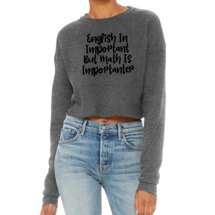 English In Important But Math Is Importanter Cropped Sweater Designed By Thebestisback