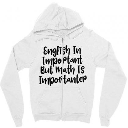 English In Important But Math Is Importanter Zipper Hoodie Designed By Thebestisback