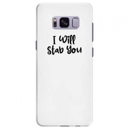 I Will Stab You Samsung Galaxy S8 Plus Case Designed By Thebestisback