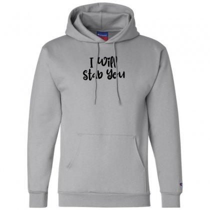 I Will Stab You Champion Hoodie Designed By Thebestisback