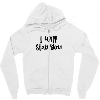 I Will Stab You Zipper Hoodie Designed By Thebestisback