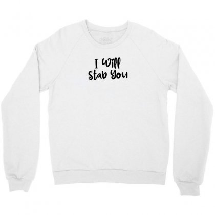 I Will Stab You Crewneck Sweatshirt Designed By Thebestisback