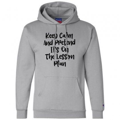 Keep Calm And Pretend It's On The Lesson Plan Champion Hoodie Designed By Thebestisback
