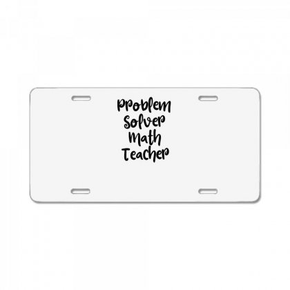 Problem Solver Math Teacher License Plate Designed By Thebestisback
