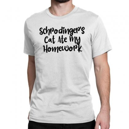 Schrodinger's Cat Ate My Homework Classic T-shirt Designed By Thebestisback