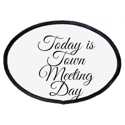 Today Is Town Meeting Day Oval Patch Designed By Mr.meed