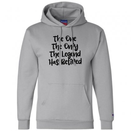 The One The Only The Legend Has Retired Champion Hoodie Designed By Thebestisback