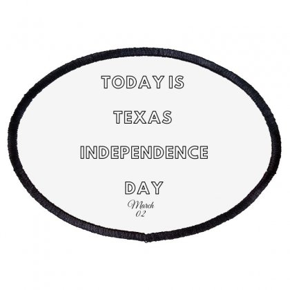 Today Is Texas Idependence Day Oval Patch Designed By Mr.meed
