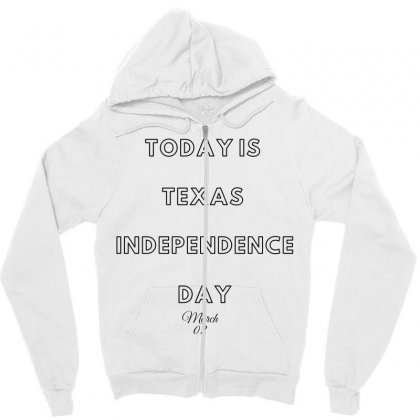 Today Is Texas Idependence Day Zipper Hoodie Designed By Mr.meed