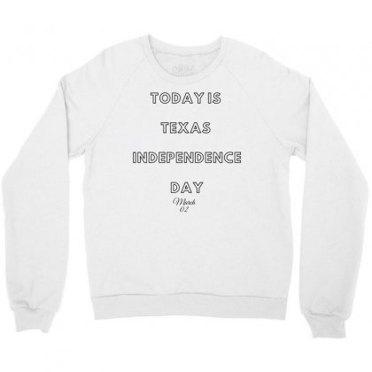 Today Is Texas Idependence Day Crewneck Sweatshirt Designed By Mr.meed