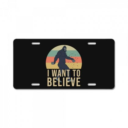 I Want To Believe - Bigfoot Gifts License Plate Designed By Cypryanus