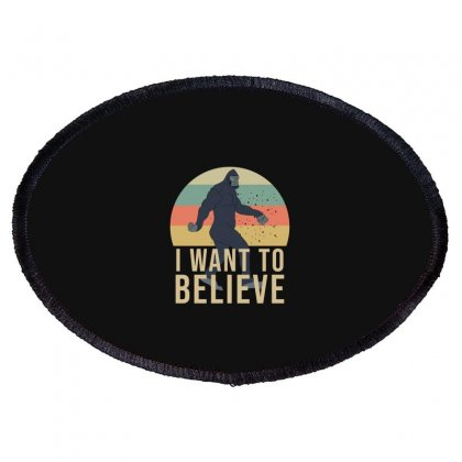 I Want To Believe - Bigfoot Gifts Oval Patch Designed By Cypryanus