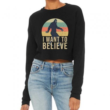 I Want To Believe - Bigfoot Gifts Cropped Sweater Designed By Cypryanus
