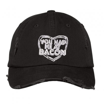 You Had Me At Bacon Distressed Cap Designed By Madhatter