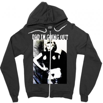 Dad Im Going Out Zipper Hoodie Designed By Ninja Art
