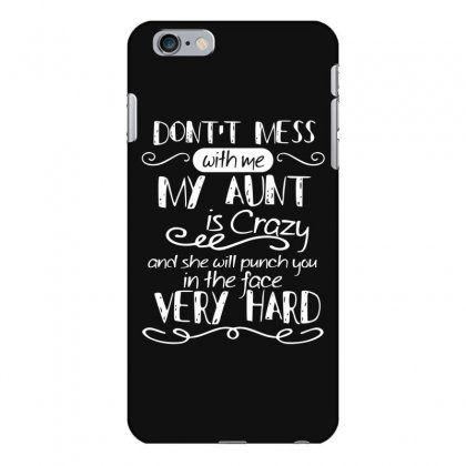 Don't Mess With Me My Aunt Is Crazy And She Will Punch You In The Face Iphone 6 Plus/6s Plus Case Designed By Hoainv