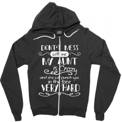 Don't Mess With Me My Aunt Is Crazy And She Will Punch You In The Face Zipper Hoodie Designed By Hoainv