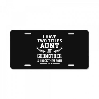I Have Two Titles Aunt And Godmother License Plate Designed By Hoainv