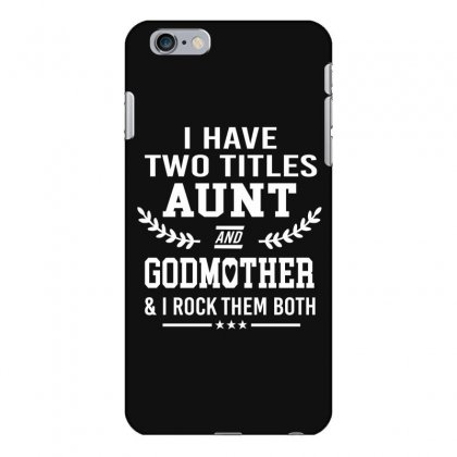 I Have Two Titles Aunt And Godmother Iphone 6 Plus/6s Plus Case Designed By Hoainv