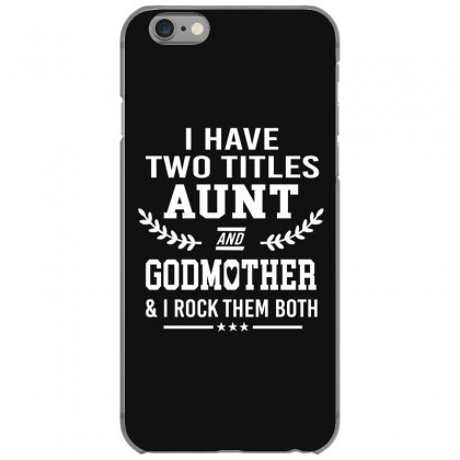 I Have Two Titles Aunt And Godmother Iphone 6/6s Case Designed By Hoainv