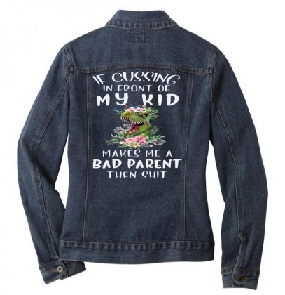 If Cussing In Front Of My Kid Makes Me A Bad Parent Ladies Denim Jacket Designed By Hoainv