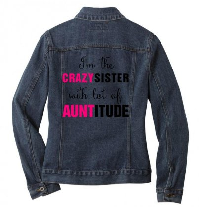 I'm The Crazy Sister With Lot Of Auntitude Ladies Denim Jacket Designed By Hoainv