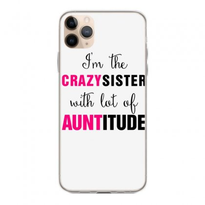 I'm The Crazy Sister With Lot Of Auntitude Iphone 11 Pro Max Case Designed By Hoainv