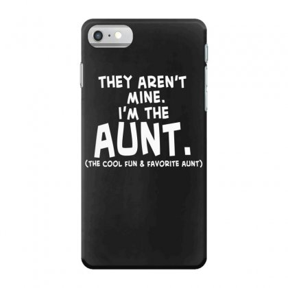 They Aren't Mine. I'm The Aunt   Coll Fun & Favorite Aunt Iphone 7 Case Designed By Hoainv