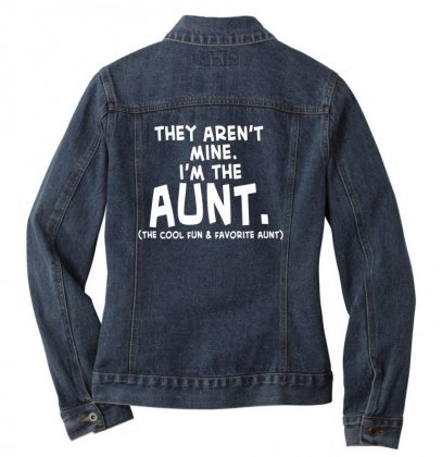 They Aren't Mine. I'm The Aunt   Coll Fun & Favorite Aunt Ladies Denim Jacket Designed By Hoainv